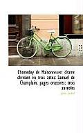 Chomedey de Maisonneuve: Drame Chr Tien En Trois Actes: Samuel de Champlain, Pages Oratoires: Trois