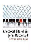 Anecdotal Life of Sir John MacDonald
