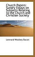 Church Papers: Sundry Essays on Subjects Relating to the Church and Christian Society