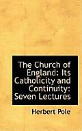 The Church of England: Its Catholicity and Continuity: Seven Lectures