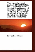 The Churches and Pastors of Washington, D.C.; Together with Five Hundred Topics of Sermons, Delivere