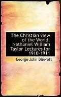The Christian View of the World. Nathaniel William Taylor Lectures for 1910-1911