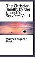 The Christian Taught by the Church's Services Vol. I