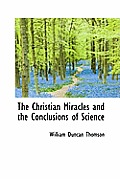 The Christian Miracles and the Conclusions of Science