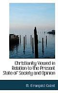 Christianity Viewed in Relation to the Present State of Society and Opinion