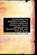 Christianity and Problems of To-Day: Lectures Delivered Before Lake Forest College on the Foundatio