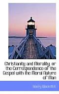 Christianity and Morality or the Correspondence of the Gospel with the Moral Nature of Man
