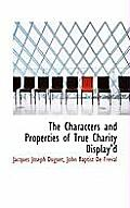 The Characters and Properties of True Charity Display'd