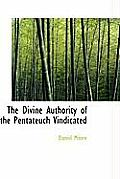 The Divine Authority of the Pentateuch Vindicated