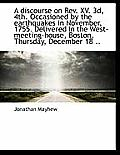 A Discourse on REV. XV. 3D, 4th. Occasioned by the Earthquakes in November, 1755. Delivered in the W