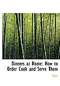Dinners at Home: How to Order Cook and Serve Them