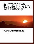 A Devotee: An Episode in the Life of a Butterfly