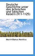 Deutsche Geschichte Unter Den Achsischen Und Salischen Kaisern (911-1125)