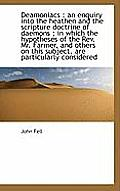 Deamoniacs: An Enquiry Into the Heathen and the Scripture Doctrine of Daemons; In Which the Hypoth