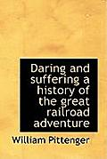 Daring and Suffering a History of the Great Railroad Adventure