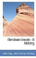 Abraham Lincoln: A History