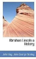 Abraham Lincoln a History