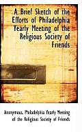 A Brief Sketch of the Efforts of Philadelphia Yearly Meeting of the Religious Society of Friends
