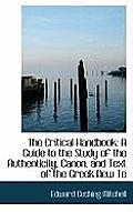 The Critical Handbook: A Guide to the Study of the Authenticity, Canon, and Text of the Greek New Te