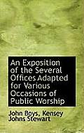 An Exposition of the Several Offices Adapted for Various Occasions of Public Worship