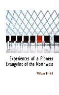 Experiences of a Pioneer Evangelist of the Northwest