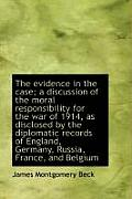 The Evidence in the Case; A Discussion of the Moral Responsibility for the War of 1914, as Disclosed