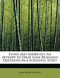 Essays and Addresses: An Attempt to Treat Some Religious Questions in a Scientific Spirit