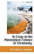 An Essay on the Philosophical Evidence of Christianity;
