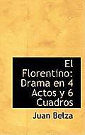 El Florentino: Drama En 4 Actos y 6 Cuadros