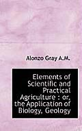 Elements of Scientific and Practical Agriculture: Or, the Application of Biology, Geology