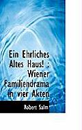 Ein Ehrliches Altes Haus!: Wiener Familiendrama in Vier Akten