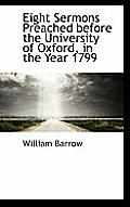 Eight Sermons Preached Before the University of Oxford, in the Year 1799