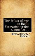 The Effect of Age on Habit Formation in the Albino Rat ..