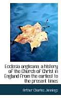 Ecclesia Anglicana; A History of the Church of Christ in England from the Earliest to the Present Ti