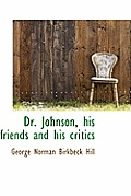 Dr. Johnson, His Friends and His Critics