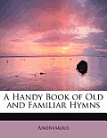 A Handy Book of Old and Familiar Hymns