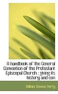 A Handbook of the General Convention of the Protestant Episcopal Church: Giving Its History and Con