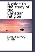 A Guide to the Study of the Christian Religion