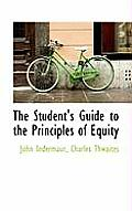 The Student's Guide to the Principles of Equity