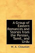 A Group of Eastern Romances and Stories from the Persian, Tamil, and Urdu