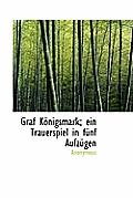 Graf K Nigsmark; Ein Trauerspiel in F Nf Aufz Gen
