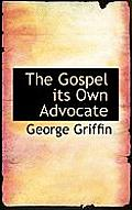 The Gospel Its Own Advocate