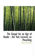 The Gospel for an Age of Doubt: The Yale Lectures on Preaching