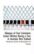 Glimpses of Four Continents Letters Written During a Tour in Australia New Zealand