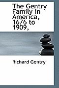 The Gentry Family in America, 1676 to 1909,