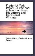 Frederick York Powell, a Life and a Selection from His Letters and Occasional Writings