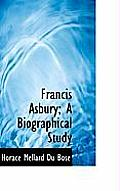 Francis Asbury: A Biographical Study