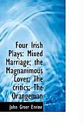 Four Irish Plays: Mixed Marriage; The Magnanimous Lover; The Critics; The Orangeman