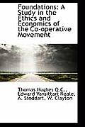 Foundations: A Study in the Ethics and Economics of the Co-Operative Movement