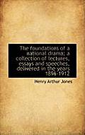 The Foundations of a National Drama; A Collection of Lectures, Essays and Speeches, Delivered in the